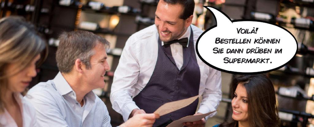 Kellner: Voilà! Bestellen können Sie dann drüben im Supermarkt.