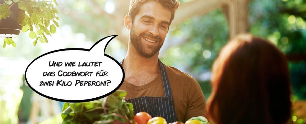 Markthändler: Und wie lautet das Codewort für zwei Kilo Peperoni?